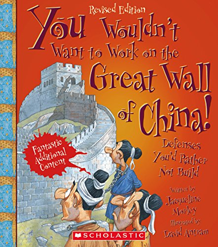 You Wouldn't Want to Work on the Great Wall of China! (Revised Edition) (You Wouldn't Want to...: History of the - Ancient China Great