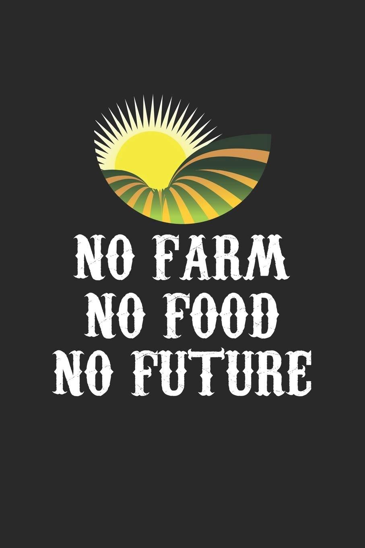 No Farm No Food No Future Farming Blank Line Diary Farming Notebook Farming Journal Farming Gift 6x9 100 Lined Journal Pages Amazon Com Br