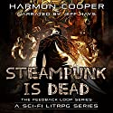 Steampunk Is Dead: The Feedback Loop, Book 2 Audiobook by Harmon Cooper Narrated by Jeff Hays