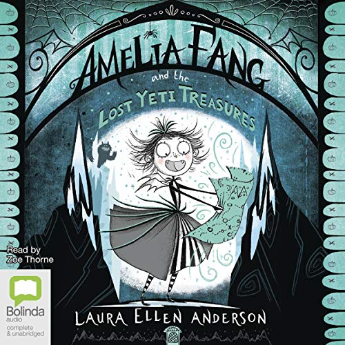 Amelia Fang and the Lost Yeti Treasures: Amelia Fang, Book 5
