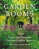 Garden Rooms: Create and Decorate Outdoor Garden Spaces