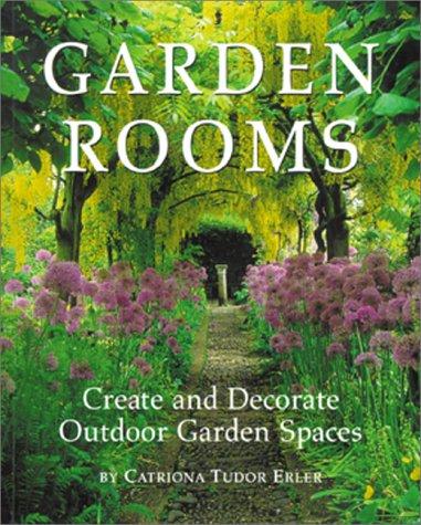 Garden Rooms Create And Decorate Outdoor Garden Spaces Erler