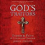 God's Traitors: Terror & Faith in Elizabethan England | Jessie Childs