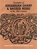 Examples of Gregorian Chant and Sacred Music of the 16th Century, Gustave Fredic Soderlund, Samuel H. Scott, 0881339091