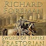 Sword of Empire: Praetorian | Richard Foreman