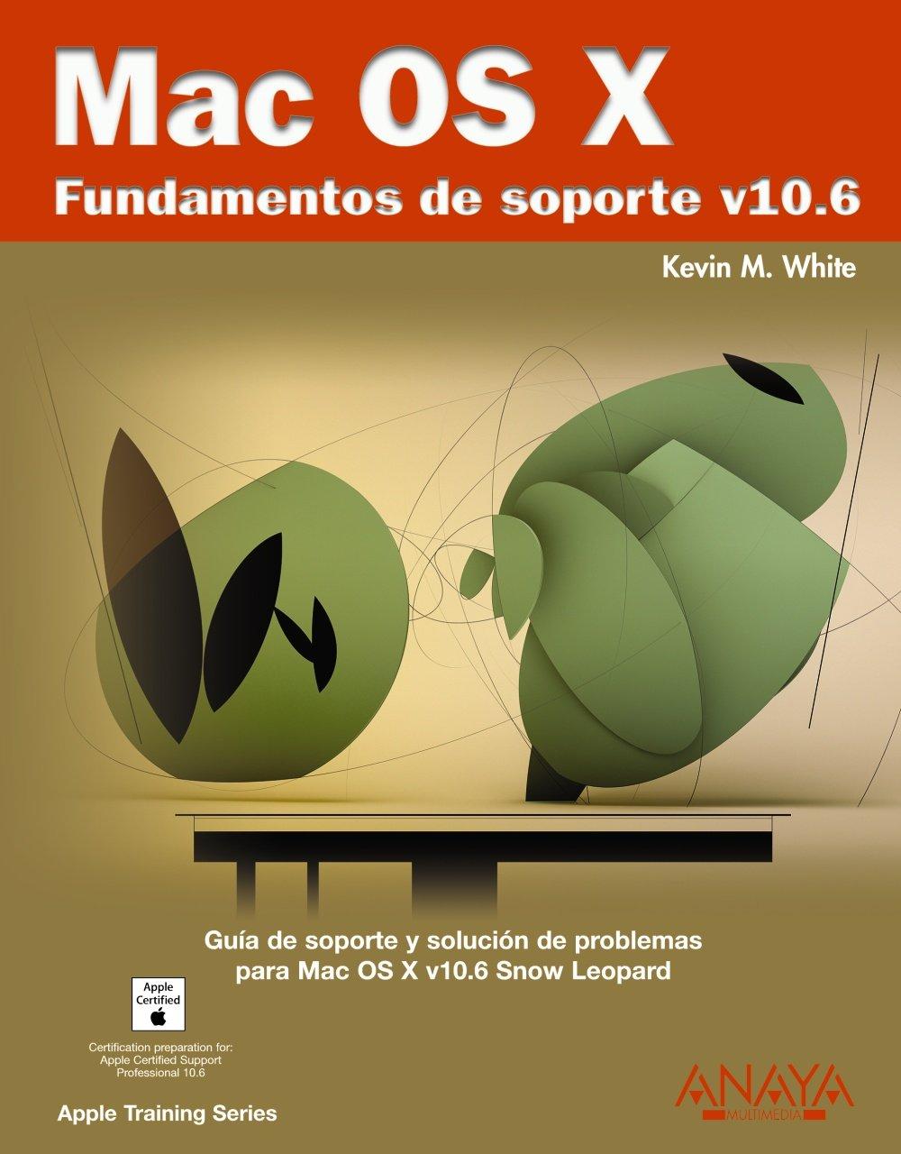 Mac OS X. Fundamentos de soporte v10.6 (Títulos Especiales) Tapa blanda – 19 abr 2010 Kevin M. White ANAYA MULTIMEDIA 8441526680 JP047261