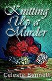 Knitting Up a Murder: A Yarn Genie Knitting Mystery (Yarn Genie Mysteries) (Volume 1)
