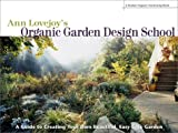 img - for Ann Lovejoy's Organic Garden Design School: A Guide for Creating Your Own Beautiful, Easy-Care Garden (A Rodale Organic Gardening Book) book / textbook / text book