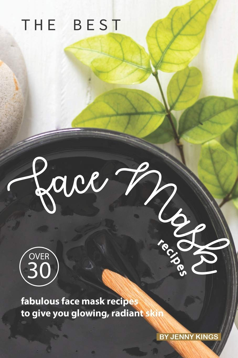 The Best Face Mask Recipes Over 30 Fabulous Face Mask Recipes To Give You Glowing Radiant Skin Kings Jenny 9781693935664 Amazon Com Books