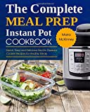 The Complete Meal Prep Instant Pot Cookbook: Quick, Easy and Delicious Electric Pressure Cooker Recipes for Healthy Meals (Instant Pot Meal Prep)