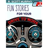 Fun Stories For Your Drive To Work (Humor Short Stories, Comedy, Funny Essays & Parodies)