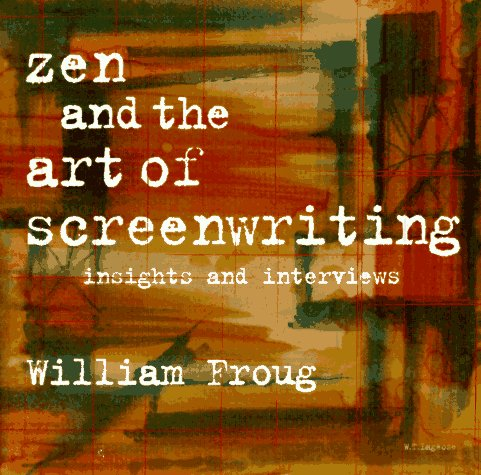 Zen and the Art of Screenwriting Volume 1: Insights and Interviews