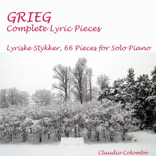 Grieg: Complete Lyric Pieces (Lyriske Stykker, 66 Pieces for Solo Piano)