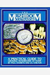 The Mushroom Cultivator: A Practical Guide to Growing Mushrooms at Home Paperback