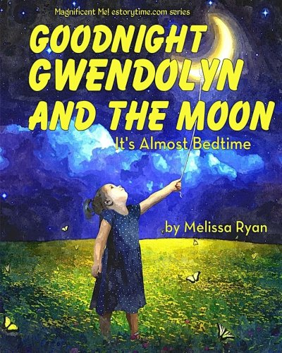 Download Goodnight Gwendolyn and the Moon, It's Almost Bedtime: Personalized Children's Books, Personalized Gifts, and Bedtime Stories (A Magnificent Me! estorytime.com Series) pdf