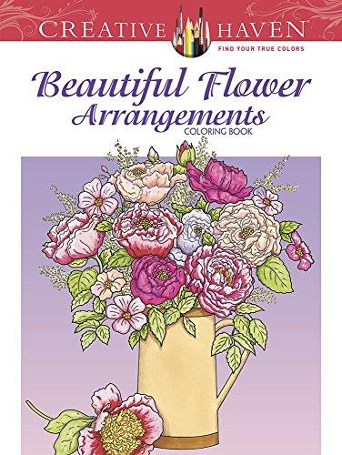 Creative Haven Beautiful Flower Arrangements Coloring Book (Adult Coloring)