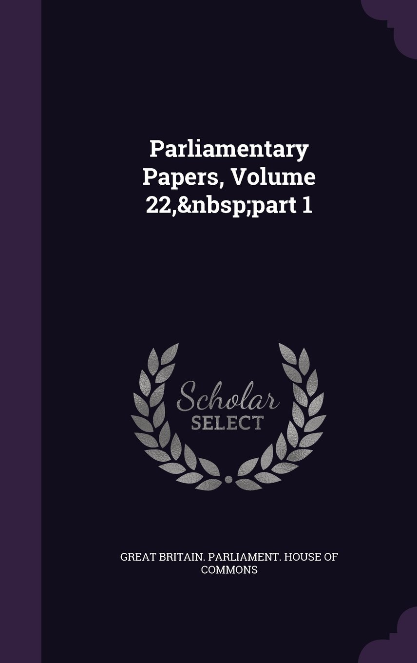 Download Parliamentary Papers, Volume 22, Part 1 PDF