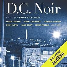 D.C. Noir Audiobook by George Pelecanos (editor) Narrated by Lisa Renee Pitts, Cassandra Campbell, William Dufris, Mirron Willis, Carol Monda, Ray Porter, Nick Sullivan, Victor Bevine