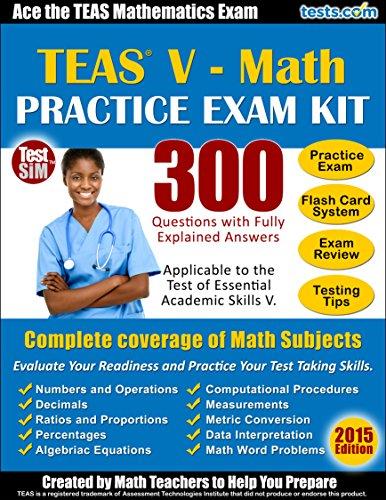 TEAS V - Math Practice Exam Kit: Ace the TEAS Math Exam, 300 Questions with Fully Explained Answers