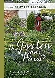Der Garten am Haus - Band 3: Private Ziergärten: Thüringer Kleinode zwischen Zierde und Nutzen (Der Garten am Haus - Thüringen)