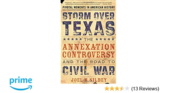 Storm over texas the annexation controversy and the road to civil storm over texas the annexation controversy and the road to civil war pivotal moments in american history joel h silbey 9780195315929 amazon fandeluxe Image collections