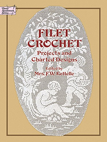 Filet Crochet: Projects and Charted Designs (Dover Knitting, Crochet, Tatting, Lace) ()