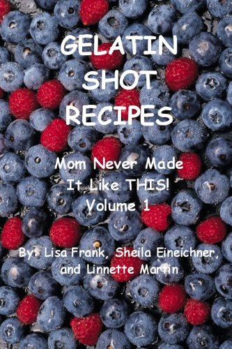 Gelatin Shot Recipes: Mom Never Made It Like This!  Volume 1]()