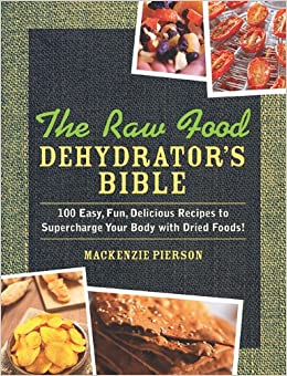 The raw food dehydrators bible 100 easy fun delicious recipes to the raw food dehydrators bible 100 easy fun delicious recipes to supercharge your body with dried foods amazon mackenzie pierson forumfinder Gallery