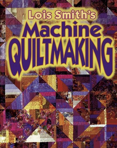 Lois Smith's Machine Quiltmaking