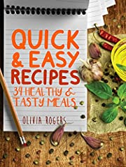 Quick and Easy Recipes: 34 Healthy & Tasty Meals for Busy Moms To Feed The Whole Family!