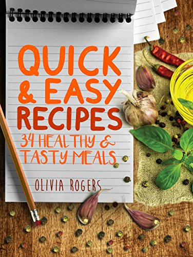 Quick and Easy Recipes: 34 Healthy & Tasty Meals for Busy Moms To Feed The Whole Family! by [Rogers, Olivia]