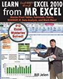 Learn Excel 2007 through Excel 2010 From MrExcel: Master Pivot Tables, Subtotals, Charts, VLOOKUP, IF, Data Analysis and Much More - 512 Excel Mysteries Solved by Bill Jelen (July 12 2011)