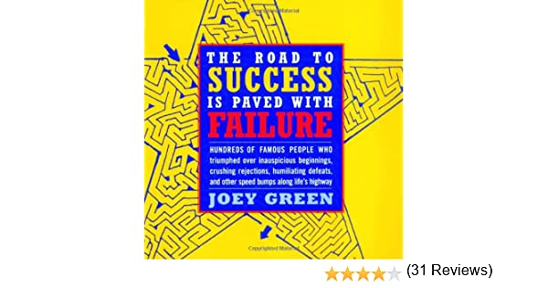 the road to success is paved failure how hundreds of famous the road to success is paved failure how hundreds of famous people triumphed over inauspicious beginnings crushing rejection humiliating defeats