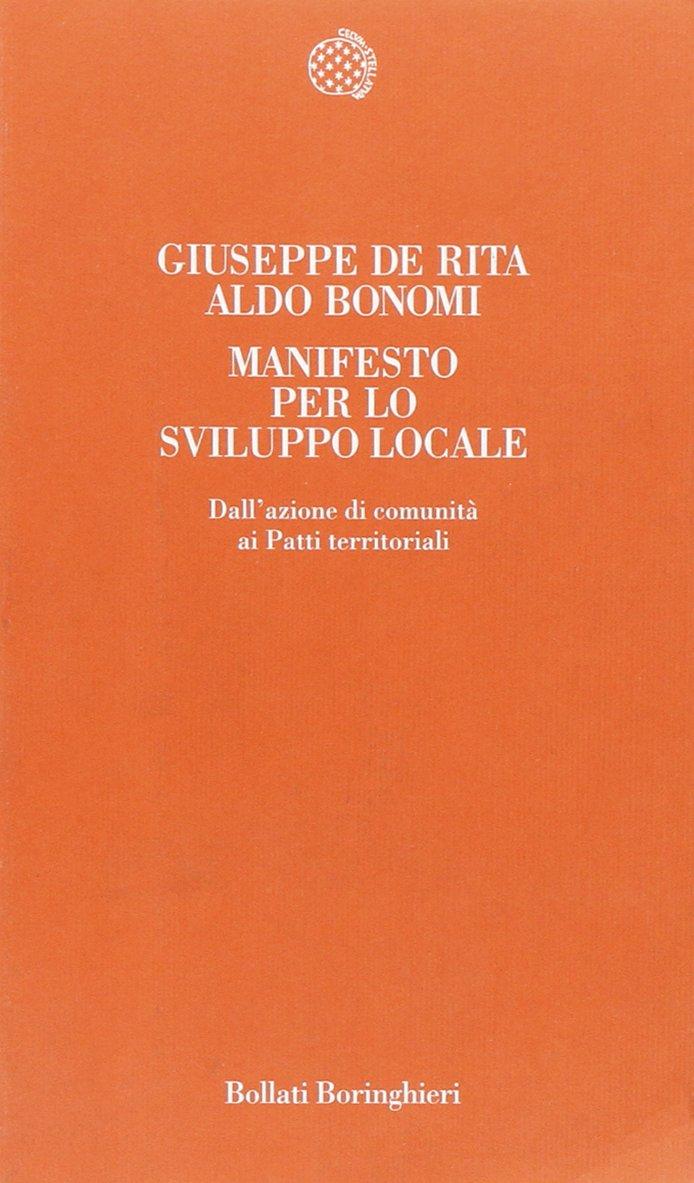 Manifesto per lo sviluppo locale. Teoria e pratica dei patti territoriali Copertina flessibile – 3 lug 1998 Giuseppe De Rita Aldo Bonomi Bollati Boringhieri 8833910881