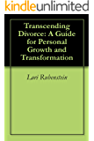 Transcending Divorce: A Guide for Personal Growth and Transformation