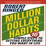Million Dollar Habits: 10 Simple Steps to Getting Everything You Want in Life | Robert Ringer