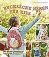 Rucksäcke nähen für Kids: Mit Extras: Brustbeutel, Lunchbag, Kuscheltier ...