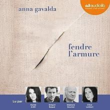 Fendre l'armure | Livre audio Auteur(s) : Anna Gavalda Narrateur(s) : Rachel Arditi, Grégori Baquet, Stéphane Boucher, Chloé Lambert