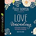 Love Unending: Rediscovering Your Marriage in the Midst of Motherhood Audiobook by Becky Thompson Narrated by Becky Thompson