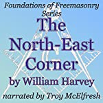 The North-East Corner: Foundations of Freemasonry Series | William Harvey