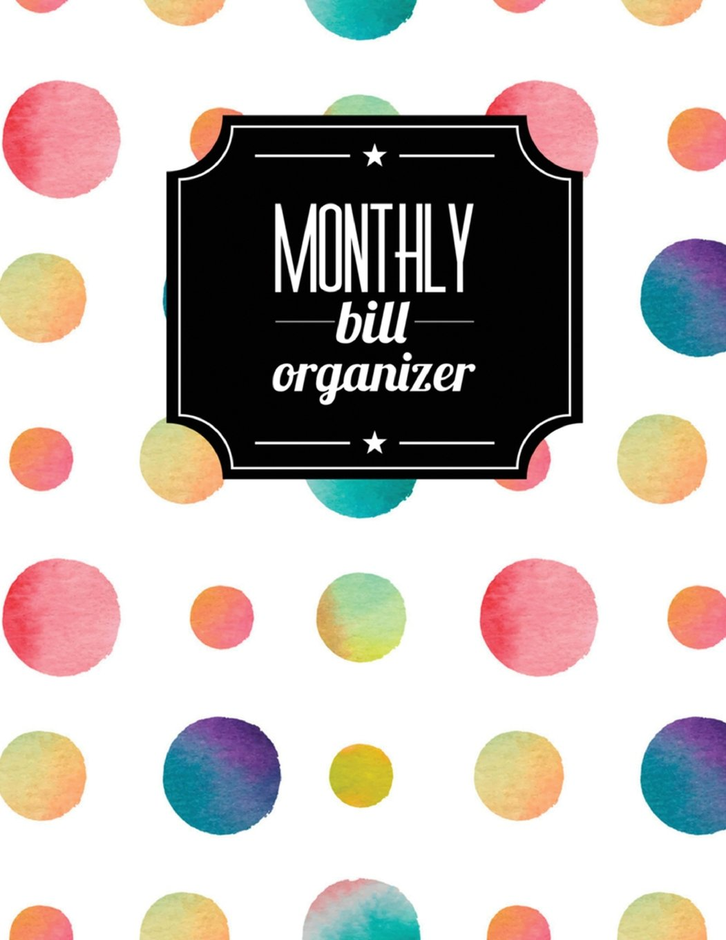 Monthly Bill Organizer: Colorful Design Budget Planner for your Financial Life With Calendar 2018-2019 Beginner's Guide to Personal Money Management ... (Monthly Bill Planner Organizer) (Volume 43) pdf epub