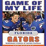 Game of My Life: Florida Gators: Memorable Stories of Gators Football | Pat Dooley