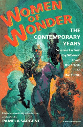 Women Of Wonder  The Contemporary Years  Science Fiction By Women From The 1970S To The 1990S