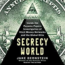 Secrecy World: Inside the Panama Papers Investigation of Illicit Money Networks and the Global Elite Audiobook by Jake Bernstein Narrated by Jake Bernstein