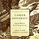 Career Diplomacy: Life and Work in the US Foreign Service, 2nd Edition Audiobook by Harry W. Kopp, Charles A. Gillespie Narrated by Wayne Shepherd