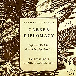 Career Diplomacy: Life and Work in the US Foreign Service, 2nd Edition