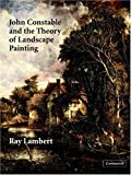 John Constable and the Theory of Landscape Painting, Ray Lambert, 0521827388