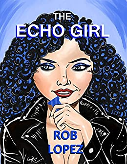THE ECHO GIRL by [Lopez, Rob]