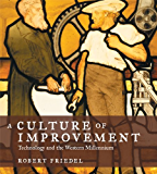 A Culture of Improvement: Technology and the Western Millennium (MIT Press)