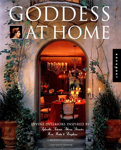 Goddess at Home: Divine Interiors Inspired by Aphrodite, Artemis, Athena, Demeter, Hera, Hestia, and Persephone (Interior Design and Architecture)
